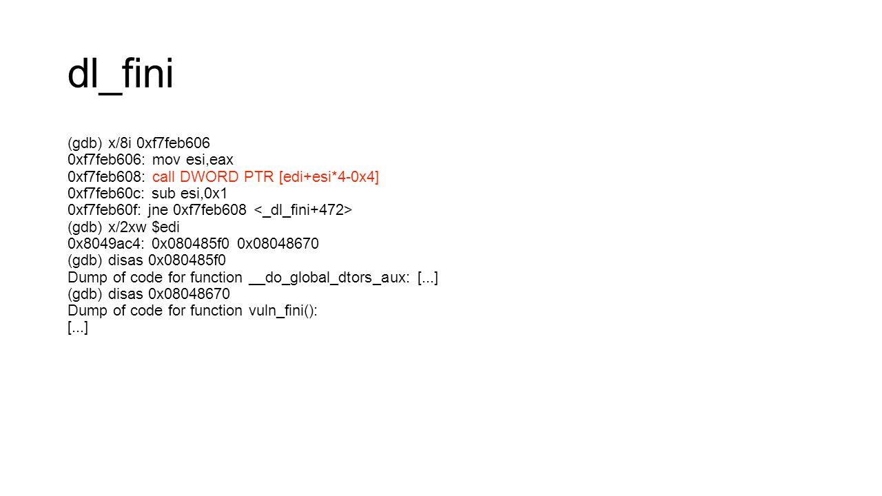 dl_fini (gdb) x/8i 0xf7feb606 0xf7feb606: mov esi,eax 0xf7feb608: call DWORD PTR [edi+esi*4-0x4]